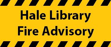 Hale Library Fire Advisory