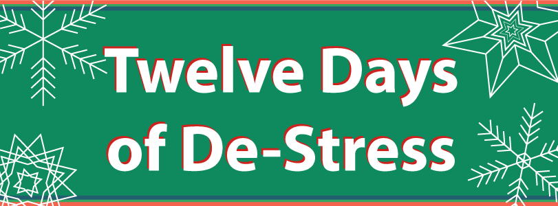 "Green background with four snowflakes in the corners with the text ""Twelve Days of De-Stress"""